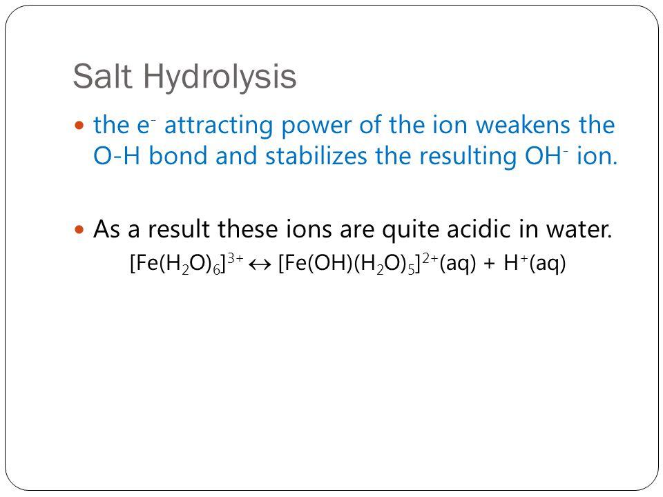 [Fe(H2O)6]3+  [Fe(OH)(H2O)5]2+(aq) + H+(aq)